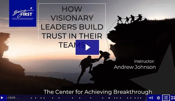 How Visionary Leaders Build Trust and Create High Performing Teams