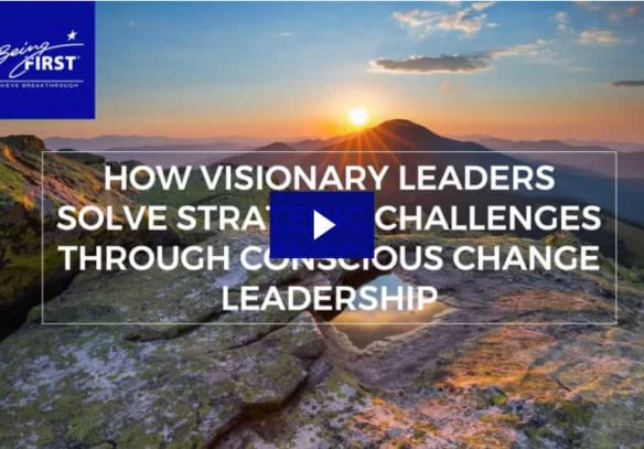 How Visionary Leaders Solve Strategic Challenges through Conscious Change Leadership